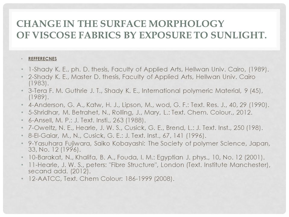 CHANGE IN THE SURFACE MORPHOLOGY OF VISCOSE FABRICS BY EXPOSURE TO SUNLIGHT. REFFERECNES 1-Shady K. E., ph. D. thesis, Faculty of Applied Arts, Hellwa