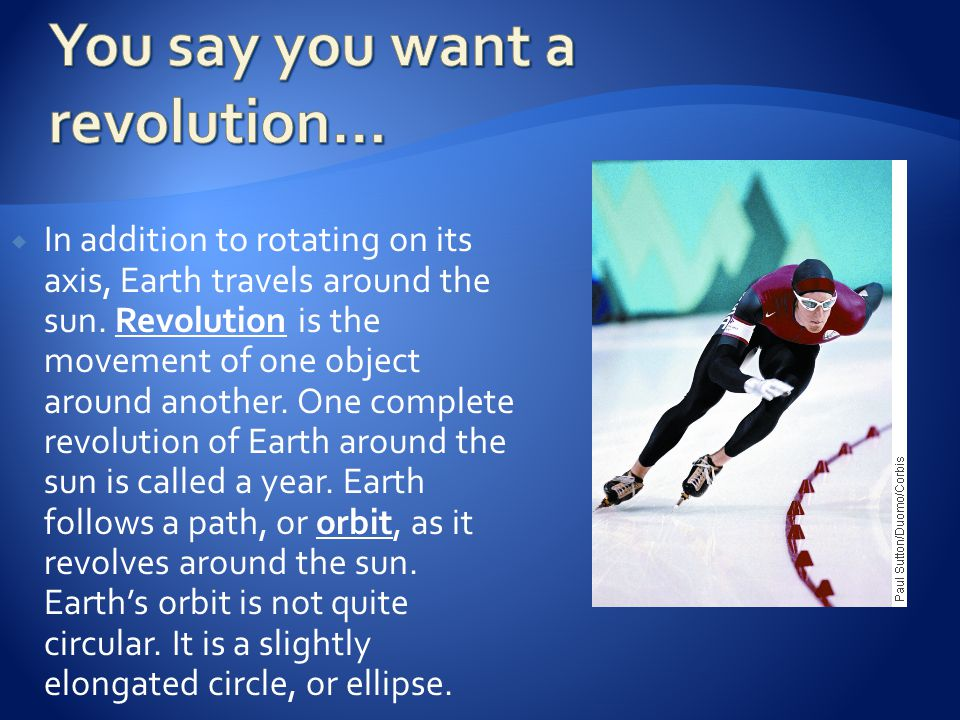  In addition to rotating on its axis, Earth travels around the sun.