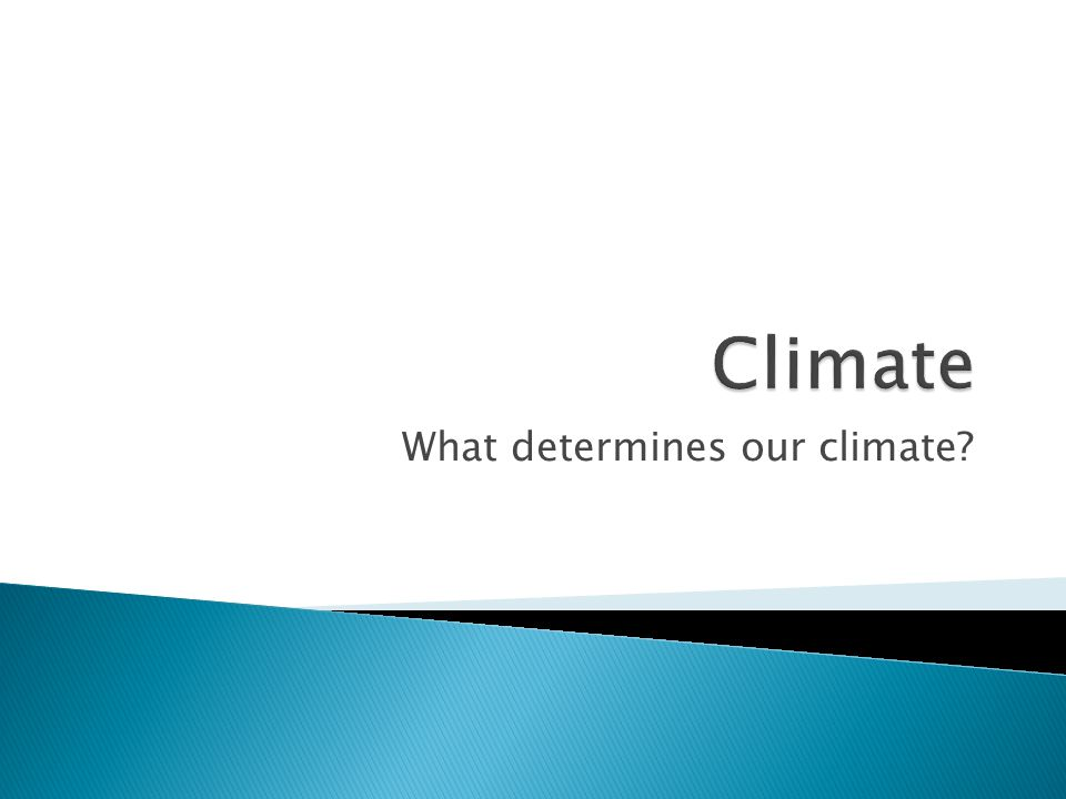 What determines our climate?