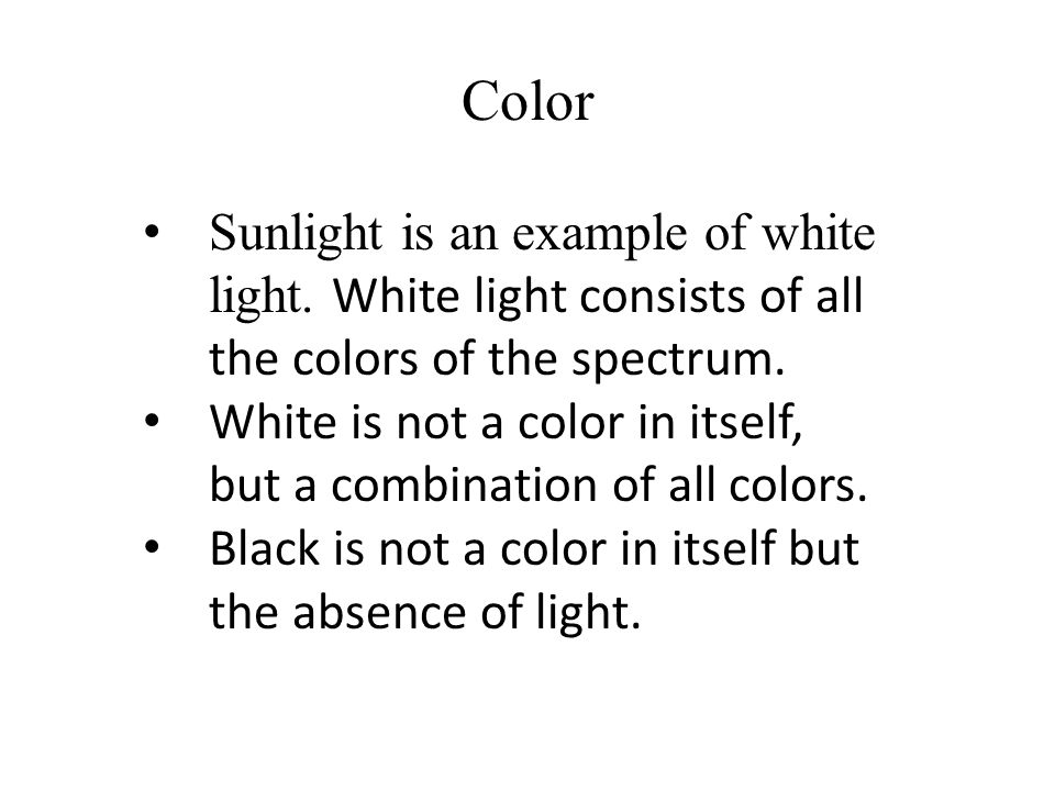 Color Sunlight is an example of white light.