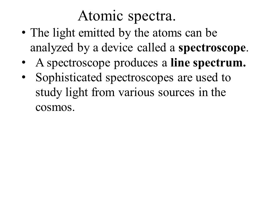 Atomic spectra. The light emitted by the atoms can be analyzed by a device called a spectroscope.