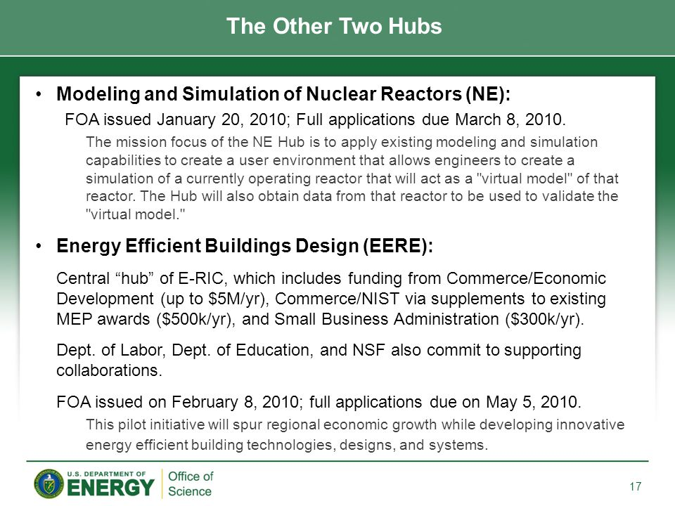 The Other Two Hubs 17 Modeling and Simulation of Nuclear Reactors (NE): FOA issued January 20, 2010; Full applications due March 8, 2010. The mission