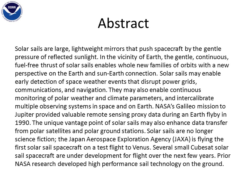 Abstract Solar sails are large, lightweight mirrors that push spacecraft by the gentle pressure of reflected sunlight.