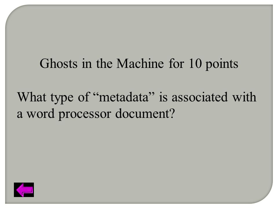 Ghosts in the Machine for 10 points What type of metadata is associated with a word processor document