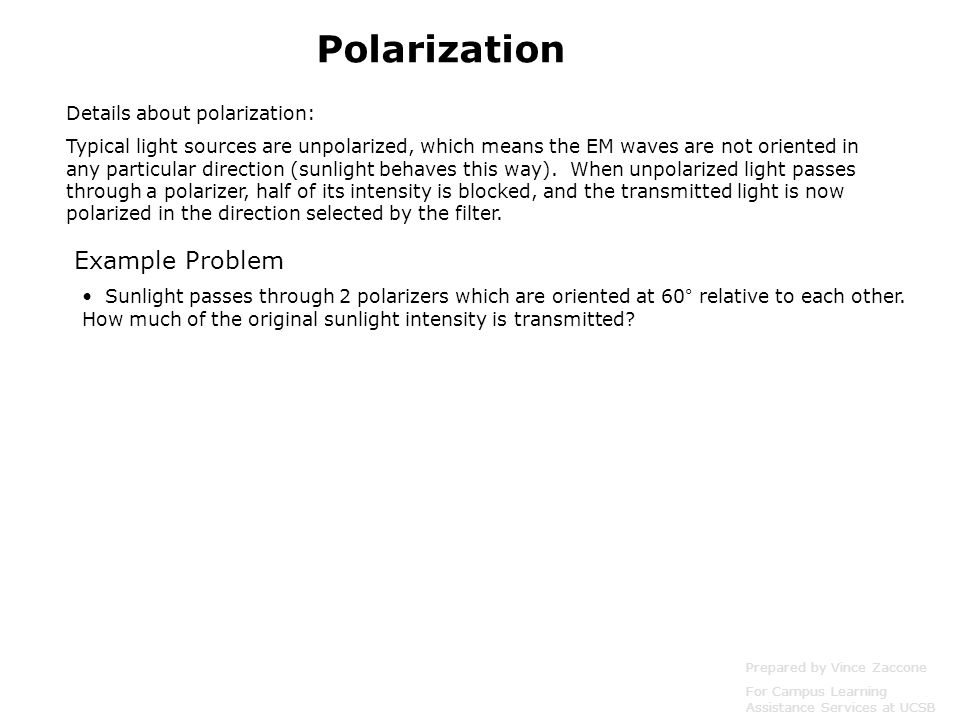 Details about polarization: Typical light sources are unpolarized, which means the EM waves are not oriented in any particular direction (sunlight behaves this way).