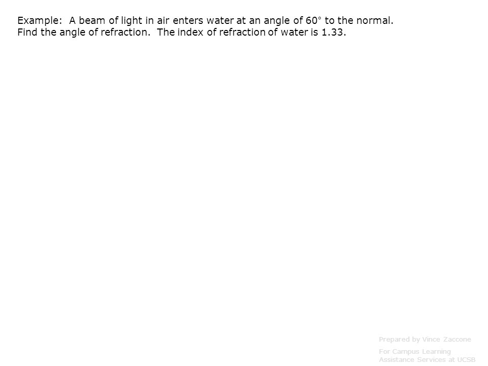 Example: A beam of light in air enters water at an angle of 60° to the normal.