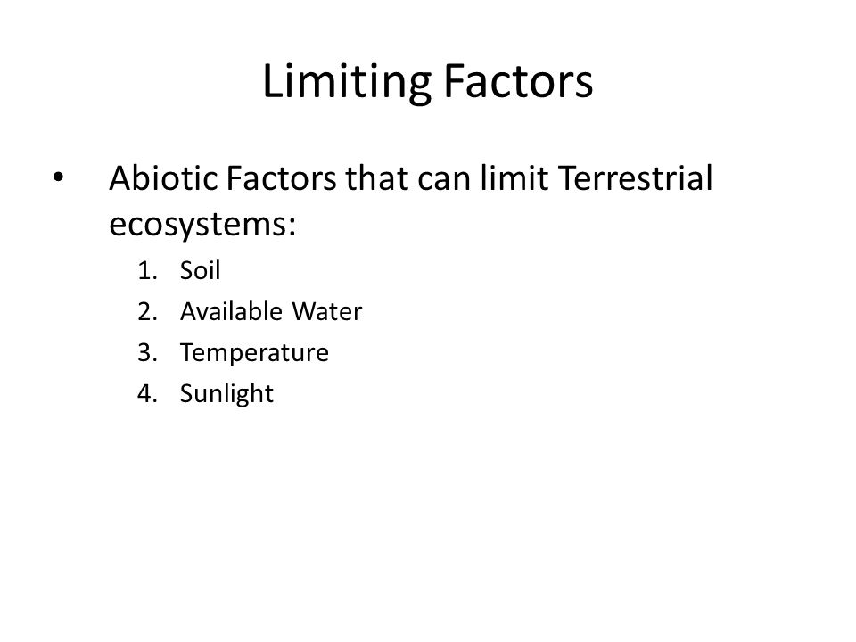 Limiting Factors Abiotic Factors that can limit Terrestrial ecosystems: 1.Soil 2.Available Water 3.Temperature 4.Sunlight