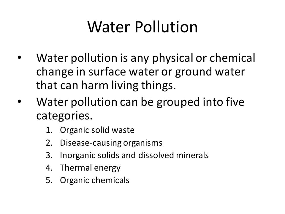 Water Pollution Water pollution is any physical or chemical change in surface water or ground water that can harm living things. Water pollution can b
