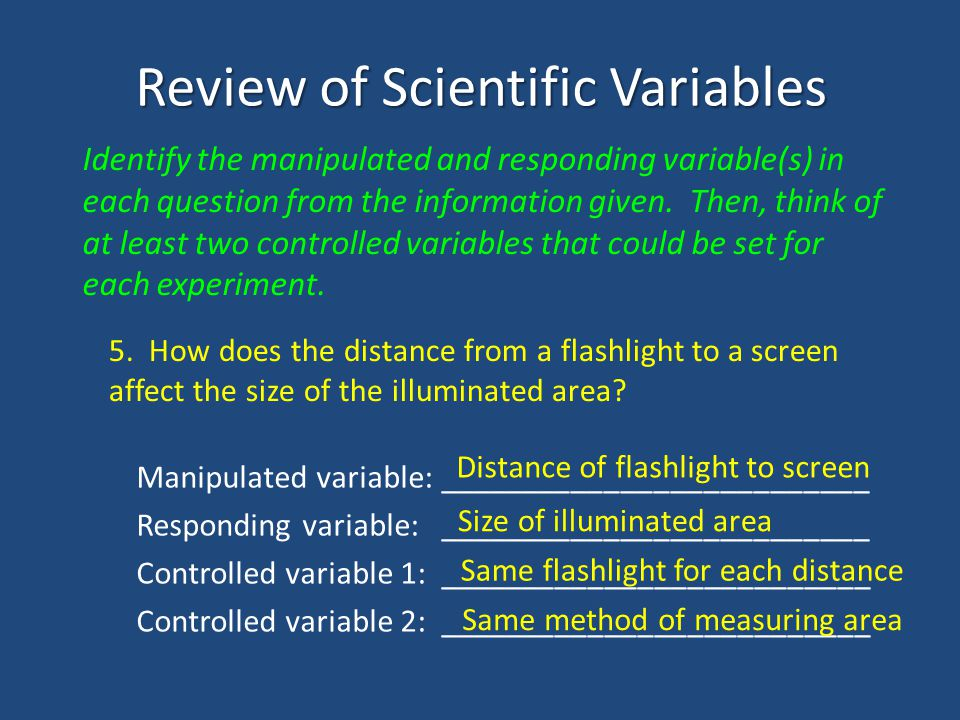 Review of Scientific Variables Identify the manipulated and responding variable(s) in each question from the information given.