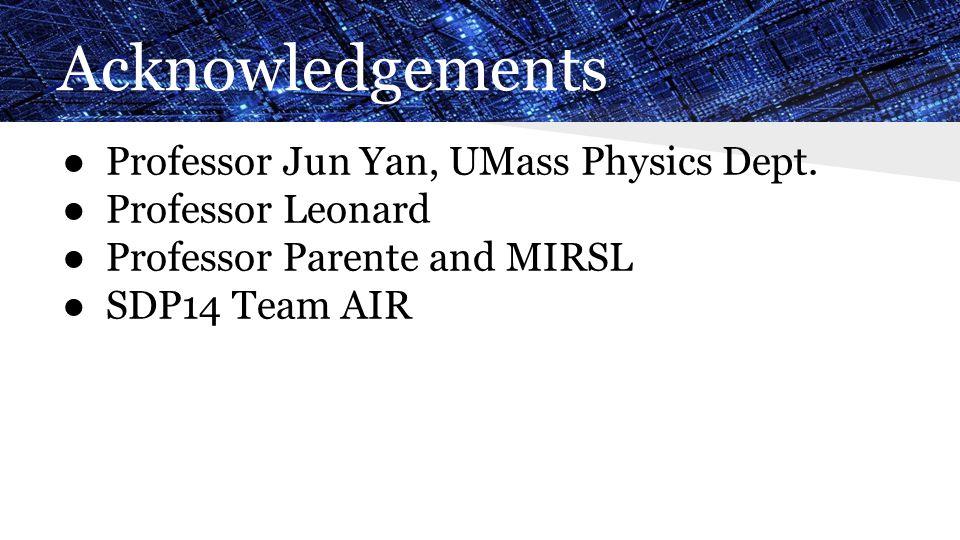 Acknowledgements ● Professor Jun Yan, UMass Physics Dept.