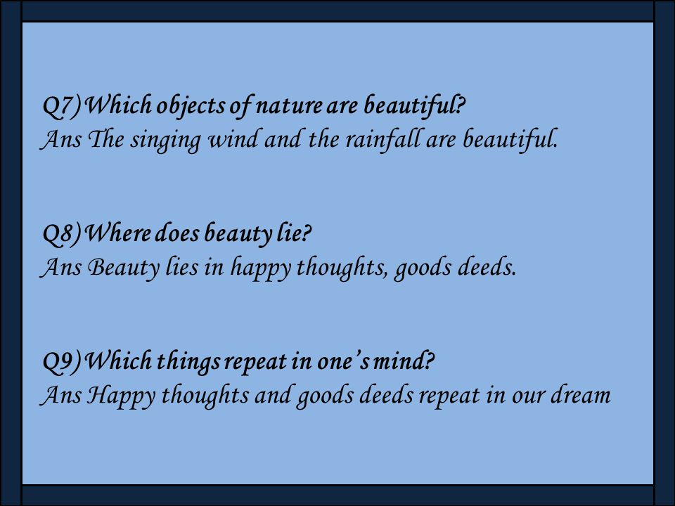 Q4) Can you name some beautiful things seen or heard? Ans Yes, I have been the beautiful things like chirping birds, whistling trees, laughing childre