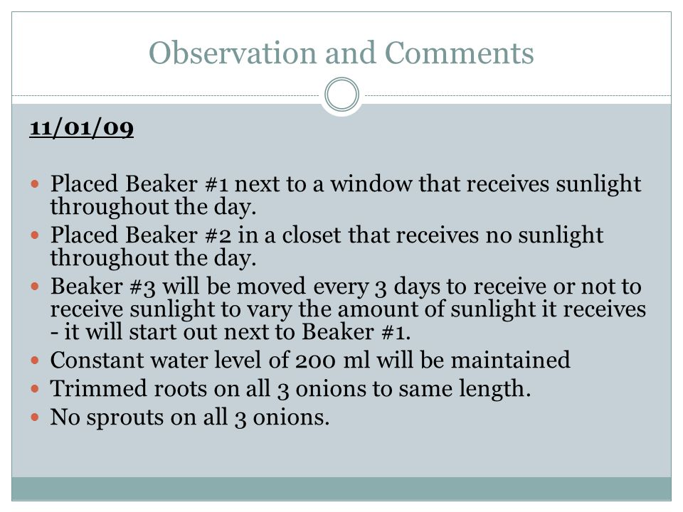 Observation and Comments 11/01/09 Placed Beaker #1 next to a window that receives sunlight throughout the day. Placed Beaker #2 in a closet that recei