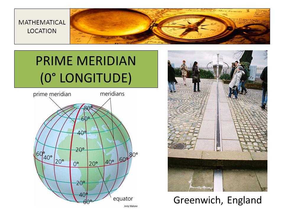 Greenwich, England PRIME MERIDIAN (0° LONGITUDE) MATHEMATICAL LOCATION