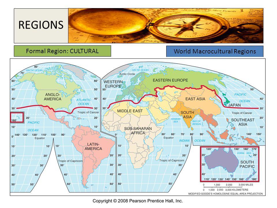 Formal Region: CULTURAL World Macrocultural Regions REGIONS