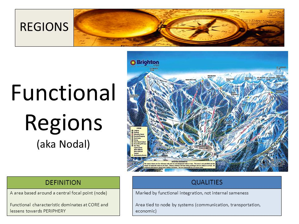 Functional Regions (aka Nodal) DEFINITION QUALITIES A area based around a central focal point (node) Functional characteristic dominates at CORE and l