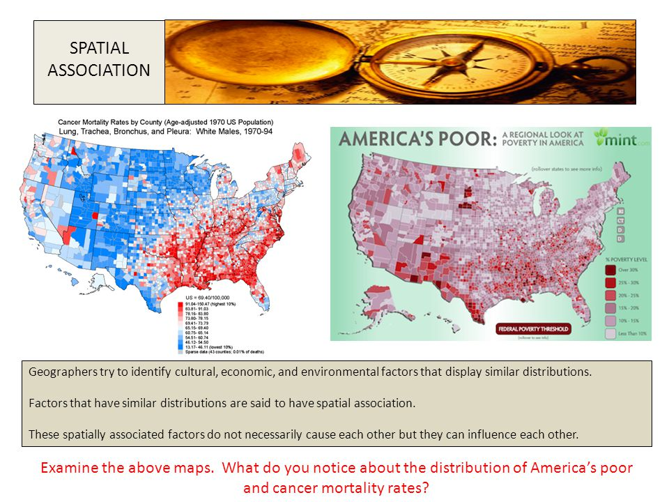 Geographers try to identify cultural, economic, and environmental factors that display similar distributions. Factors that have similar distributions