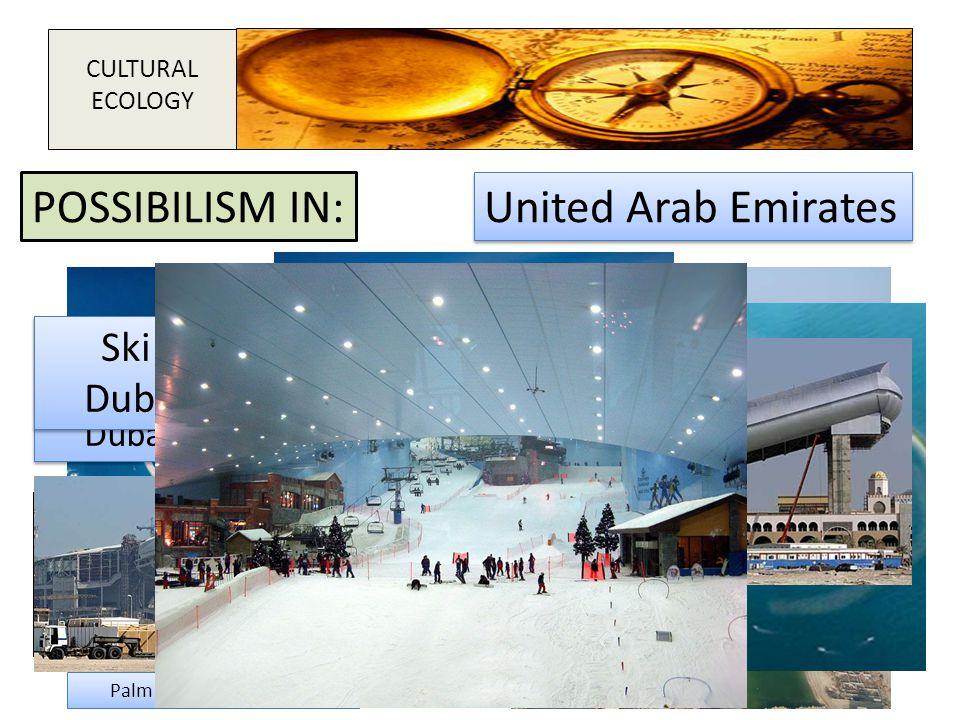 Burj al Arab Hotel, Dubai UAE United Arab Emirates POSSIBILISM IN: CULTURAL ECOLOGY Palm Island: Dubai, UAE The World Islands Dubai, UAE The World Isl