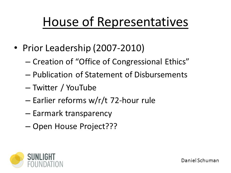 House of Representatives Prior Leadership (2007-2010) – Creation of Office of Congressional Ethics – Publication of Statement of Disbursements – Twitter / YouTube – Earlier reforms w/r/t 72-hour rule – Earmark transparency – Open House Project .