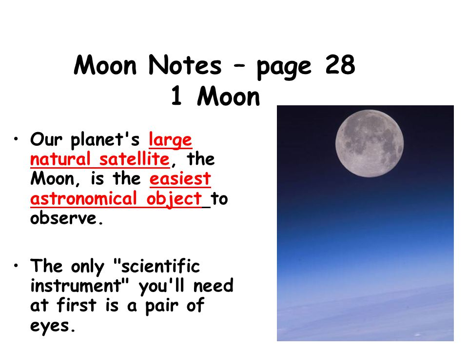 Moon Notes – page 28 1 Moon Our planet s large natural satellite, the Moon, is the easiest astronomical object to observe.