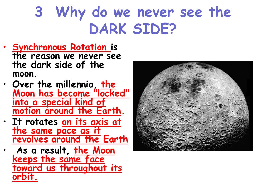 3 Why do we never see the DARK SIDE.