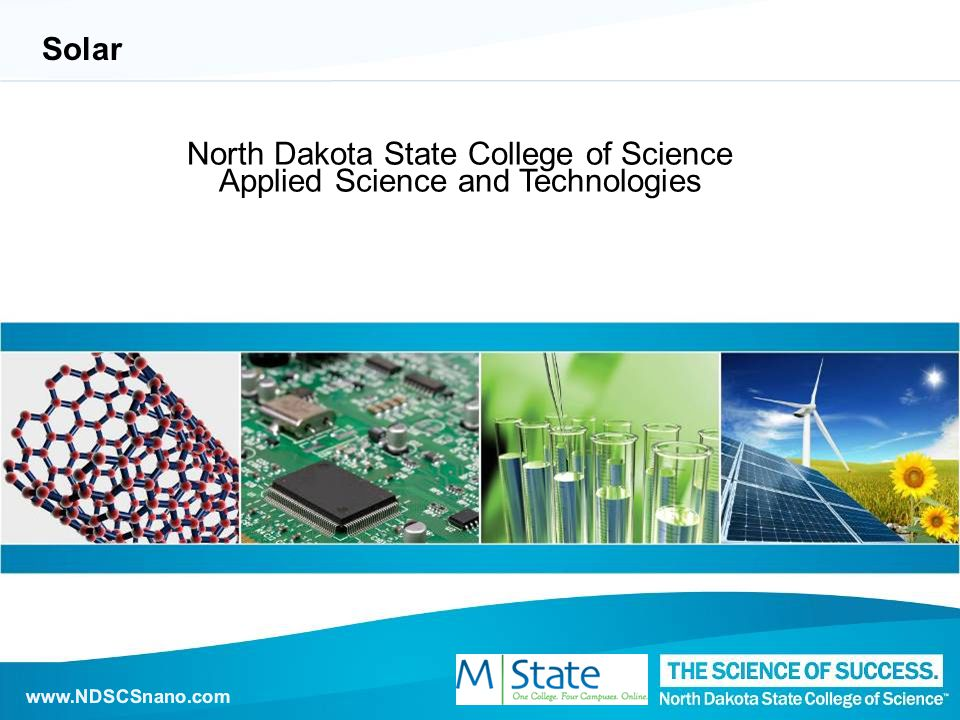 www.NDSCSnano.com Solar North Dakota State College of Science Applied Science and Technologies www.NDSCSnano.com
