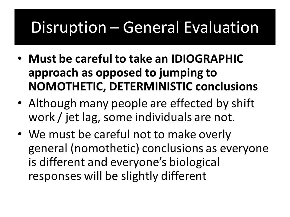 Disruption – General Evaluation Must be careful to take an IDIOGRAPHIC approach as opposed to jumping to NOMOTHETIC, DETERMINISTIC conclusions Althoug