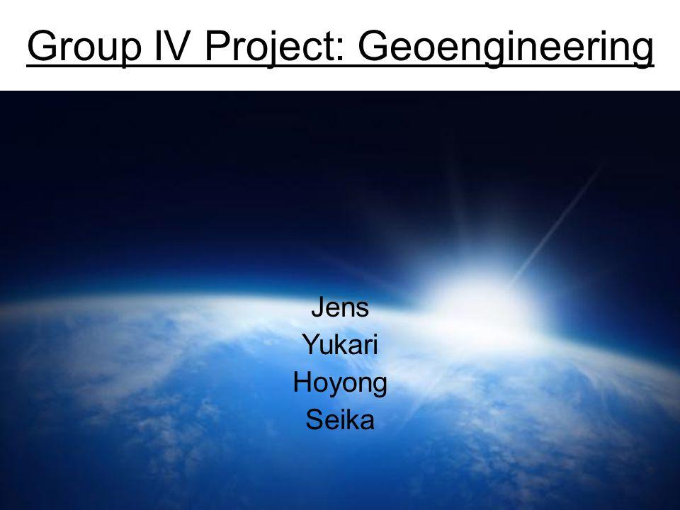 Group IV Project: Geoengineering Jens Yukari Hoyong Seika