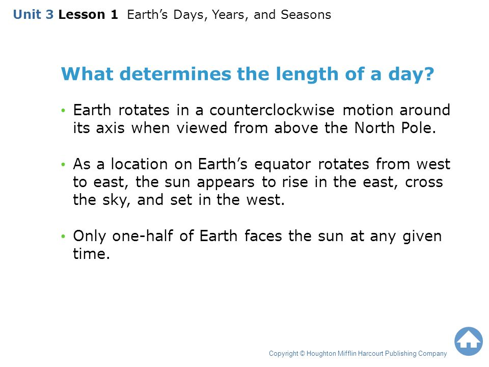 What determines the length of a day? Earth rotates in a counterclockwise motion around its axis when viewed from above the North Pole. As a location o