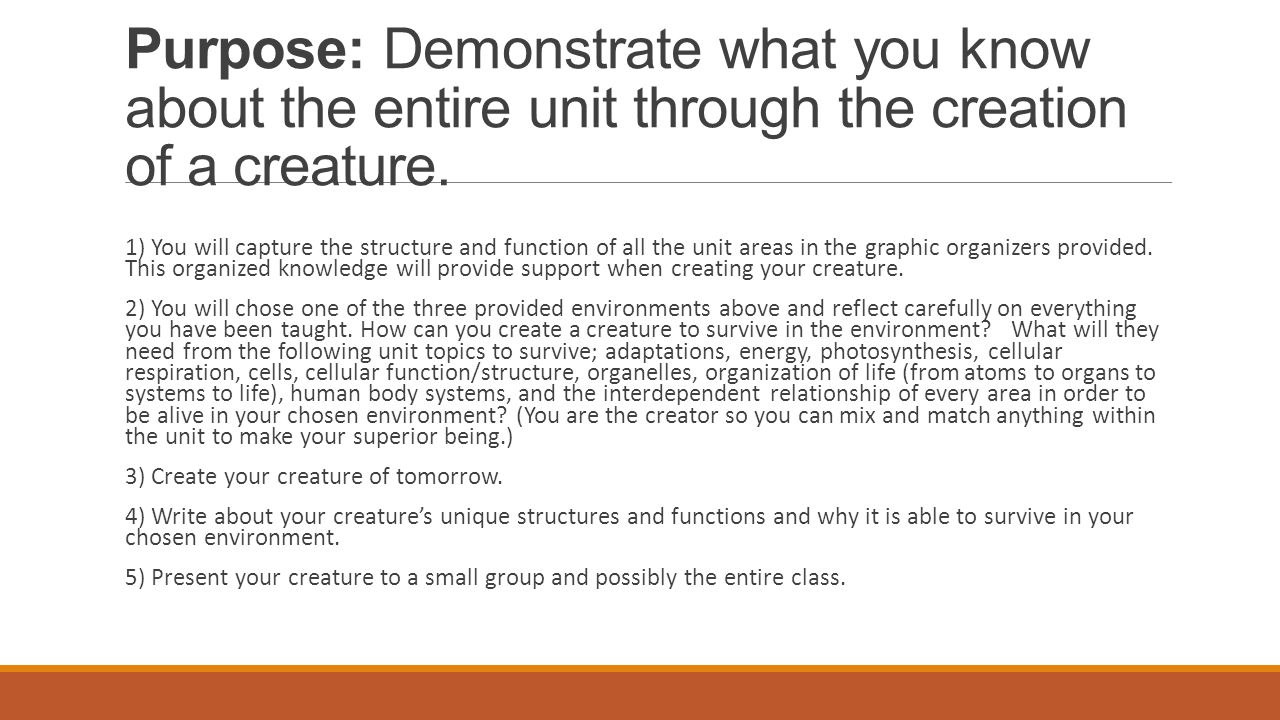Purpose: Demonstrate what you know about the entire unit through the creation of a creature.