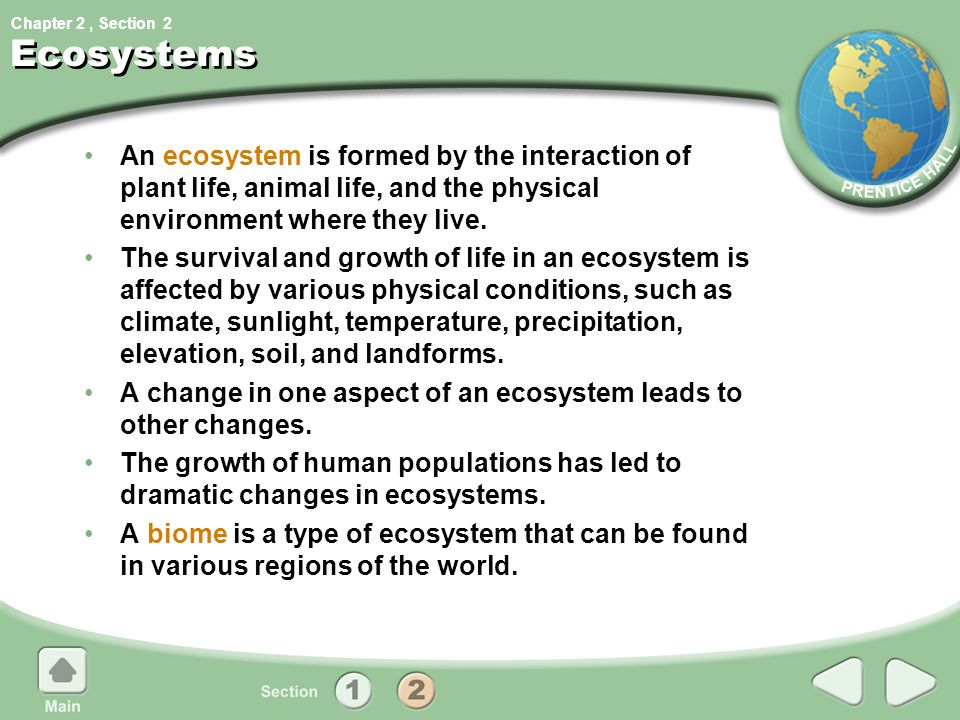 Chapter 2, Section Ecosystems An ecosystem is formed by the interaction of plant life, animal life, and the physical environment where they live. The
