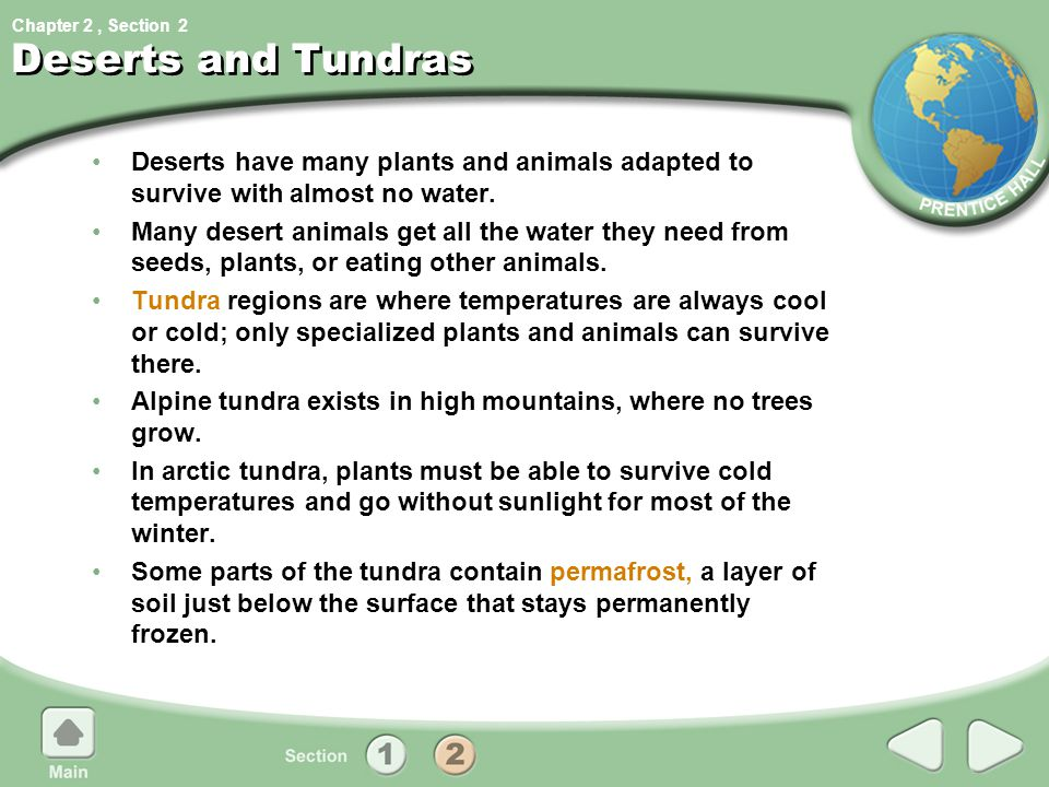 Chapter 2, Section Deserts and Tundras Deserts have many plants and animals adapted to survive with almost no water. Many desert animals get all the w