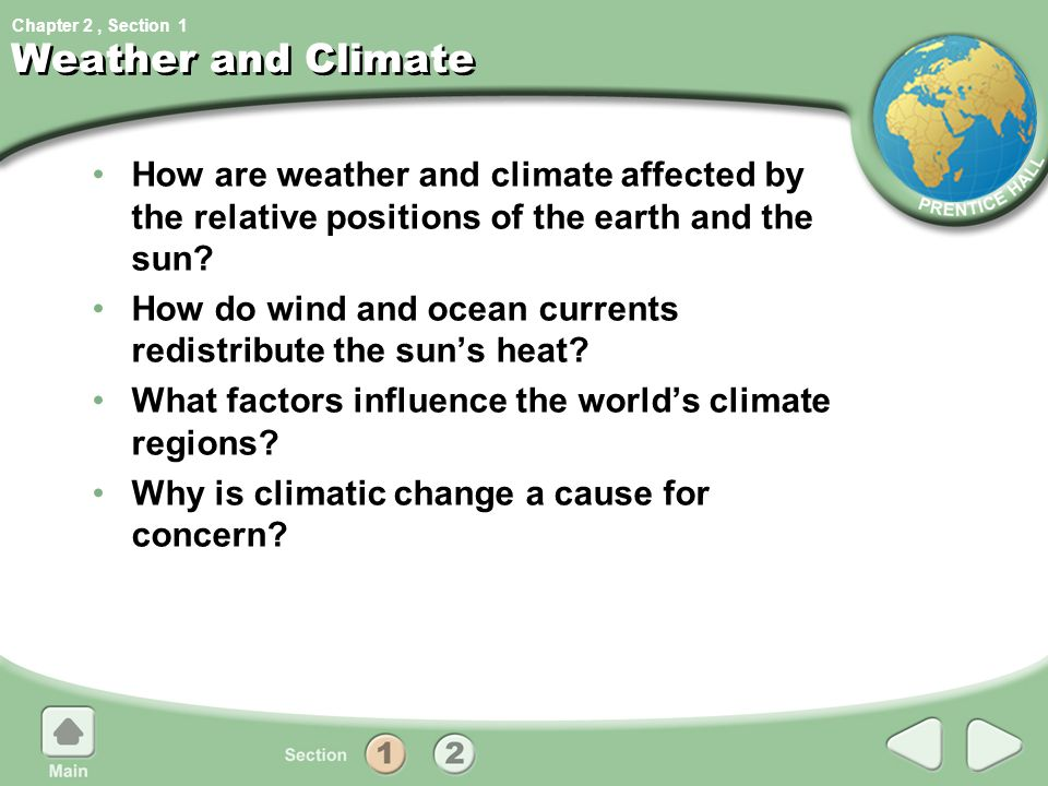 Chapter 2, Section Weather and Climate How are weather and climate affected by the relative positions of the earth and the sun? How do wind and ocean