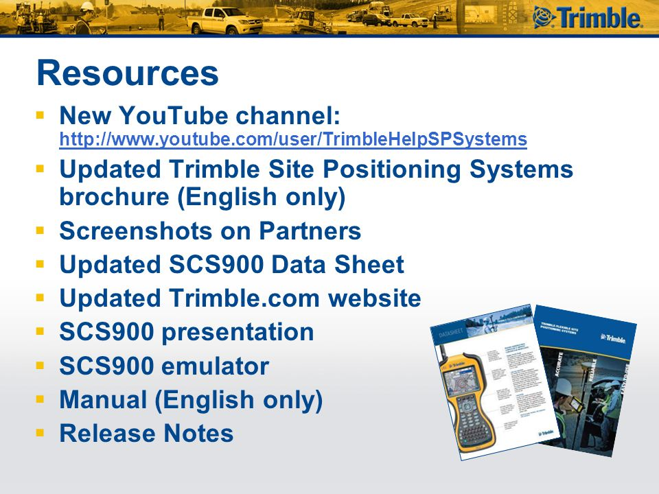  New YouTube channel: http://www.youtube.com/user/TrimbleHelpSPSystems http://www.youtube.com/user/TrimbleHelpSPSystems  Updated Trimble Site Positi