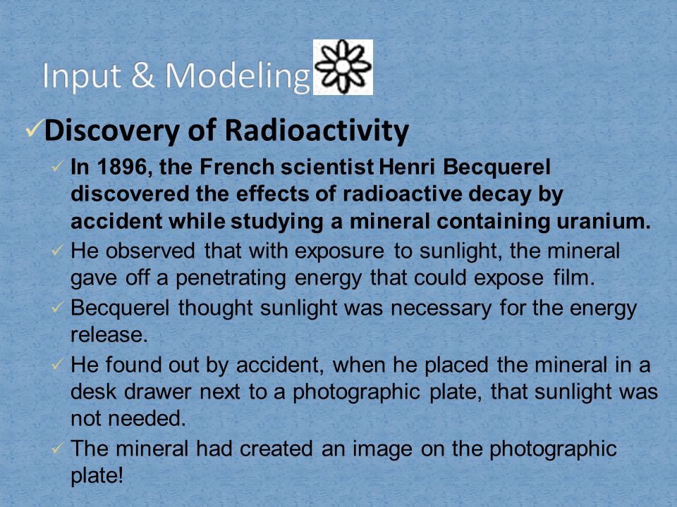 Discovery of Radioactivity Becquerel presented his information to a young researcher, Marie Curie, and her husband, Pierre.