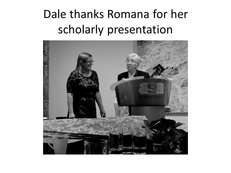 Dale thanks Romana for her scholarly presentation