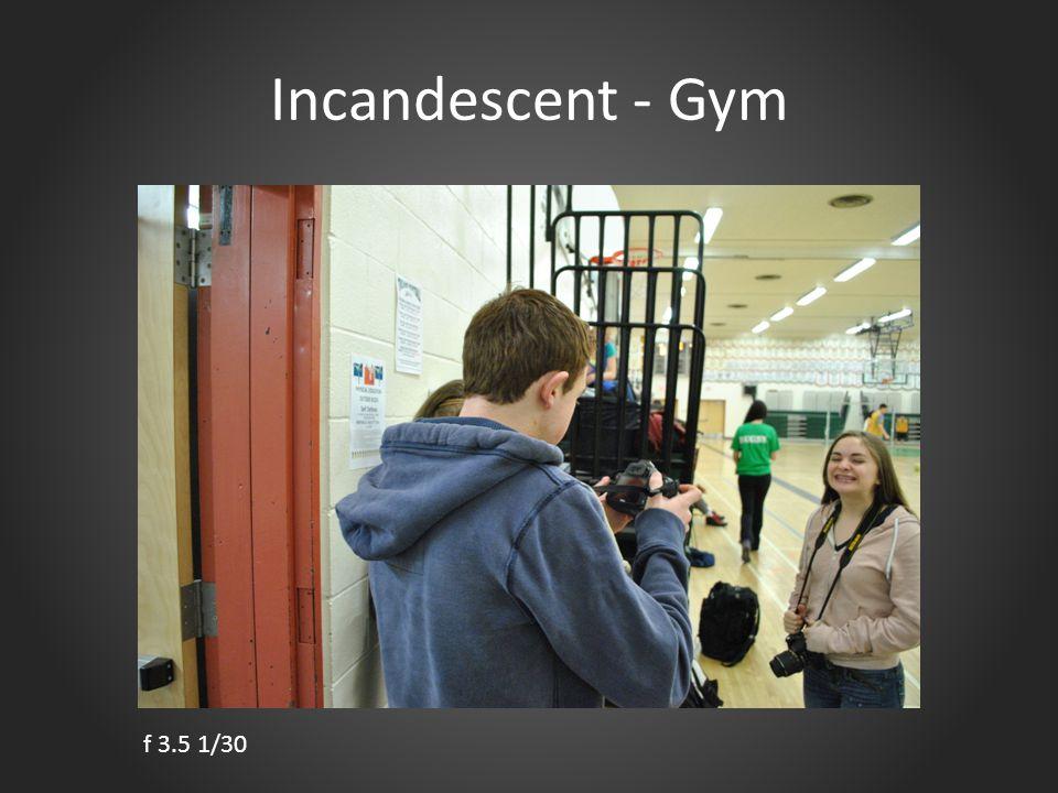 Incandescent - Gym f 3.5 1/30