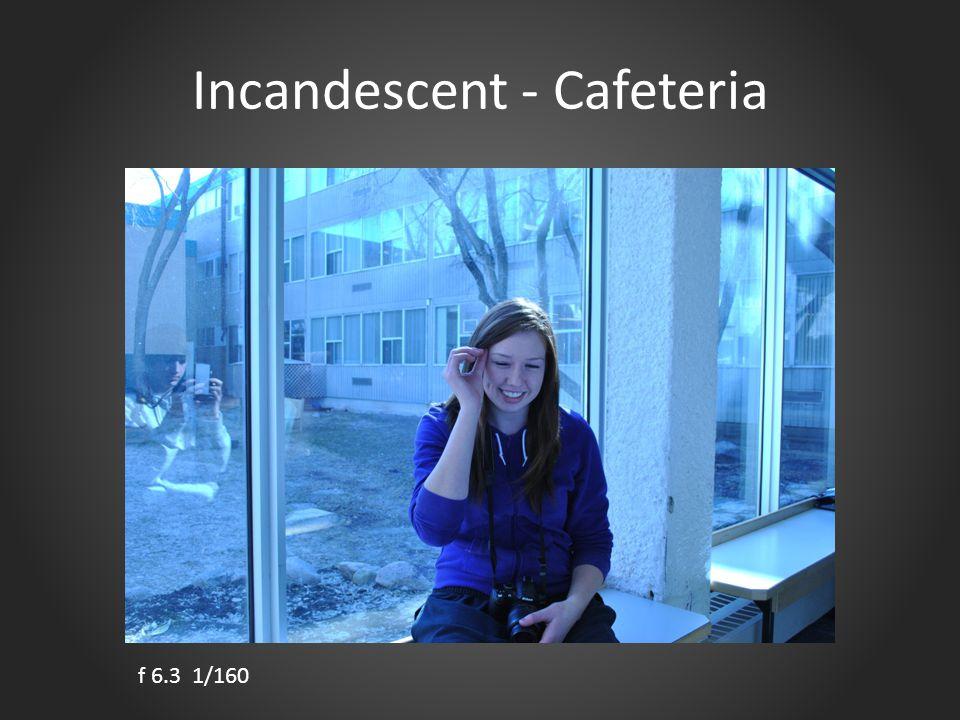 Incandescent - Cafeteria f 6.3 1/160