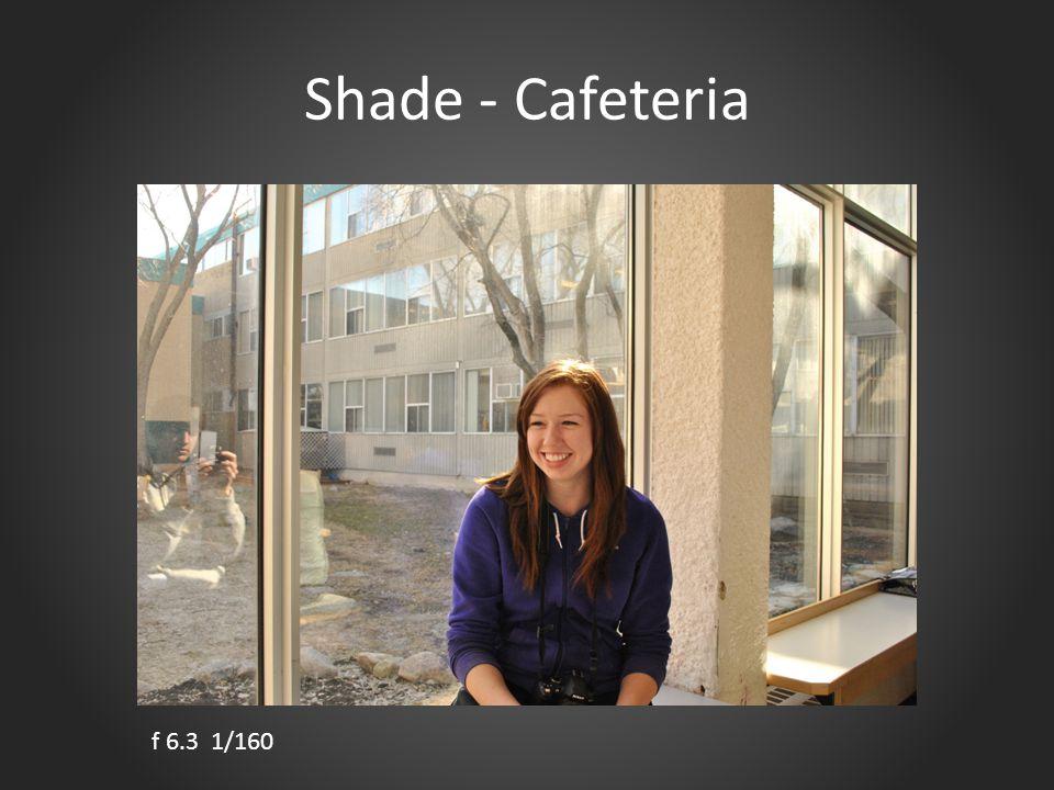 Shade - Cafeteria f 6.3 1/160