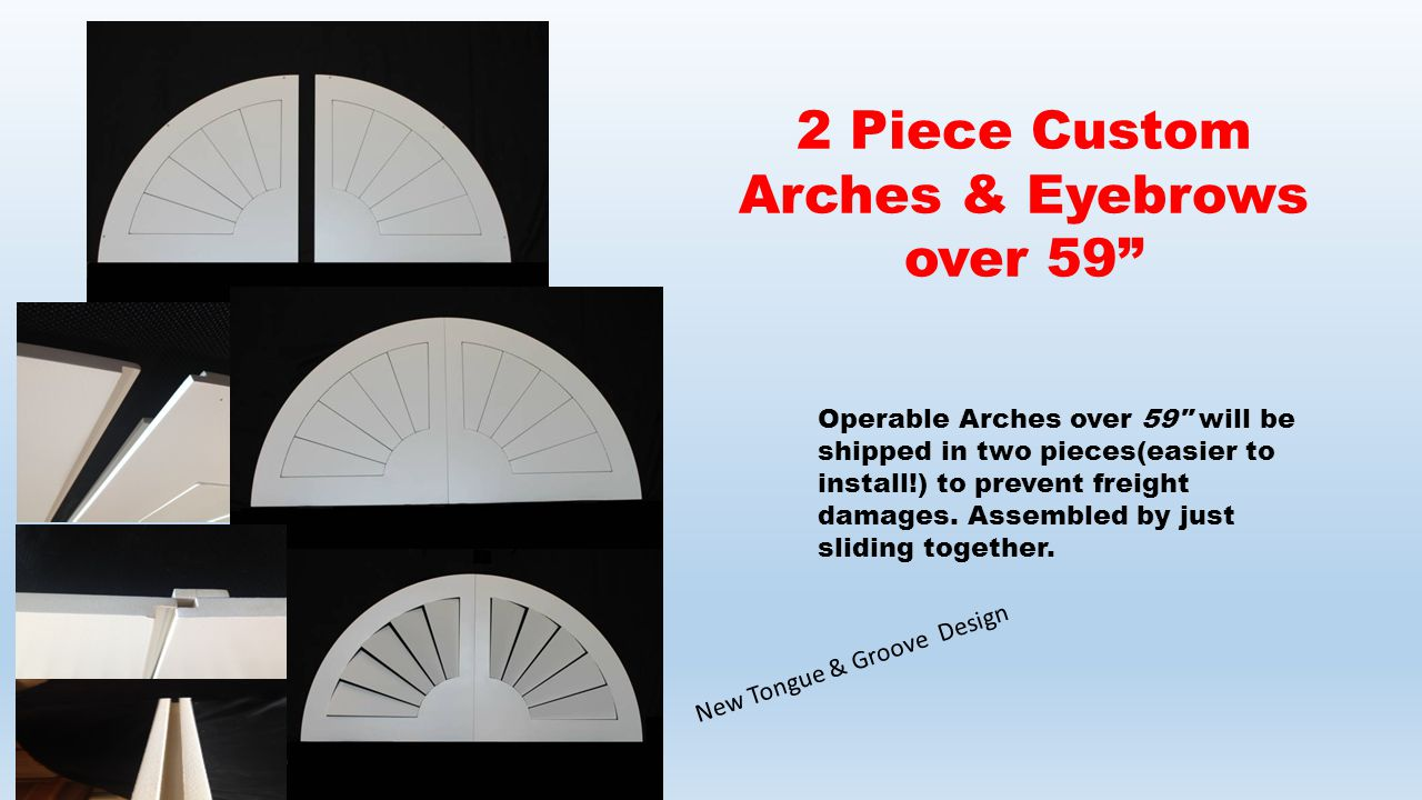 Operable Arches over 59 will be shipped in two pieces(easier to install!) to prevent freight damages.
