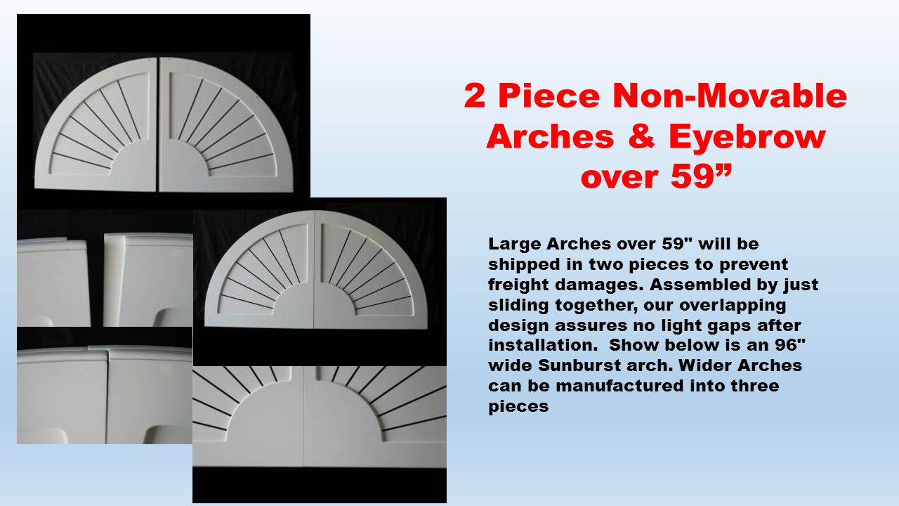 Large Arches over 59 will be shipped in two pieces to prevent freight damages.