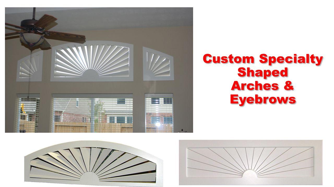 Custom Specialty Shaped Arches & Eyebrows Custom Specialty Shaped Arches & Eyebrows