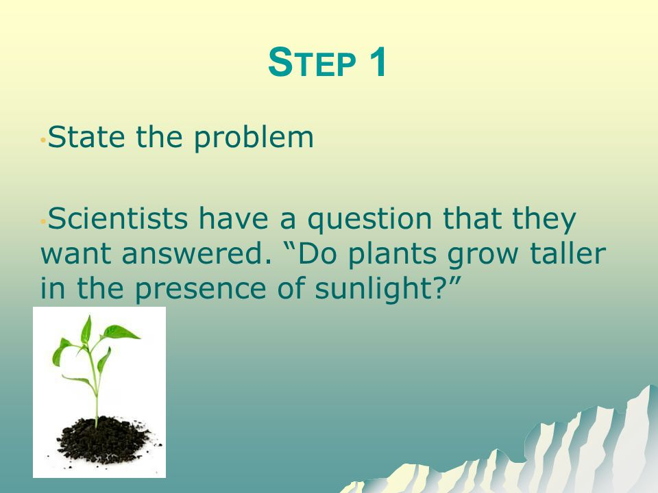 P RACTICE S CENARIO Lisa wants to test to see if a plant will grow faster if it is exposed to music.