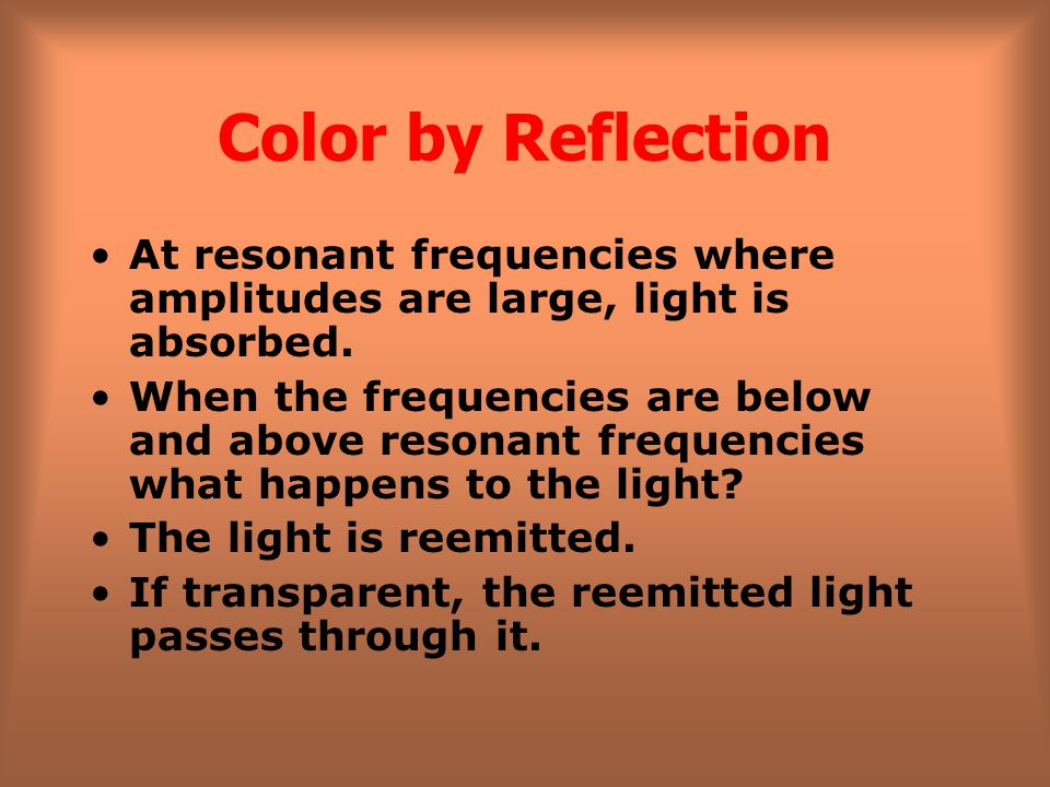 Color by Reflection Light- is a type of electromagnetic wave which stimulates the retina of our eyes Light is reflected from objects in a similar way to how sound is reflected.