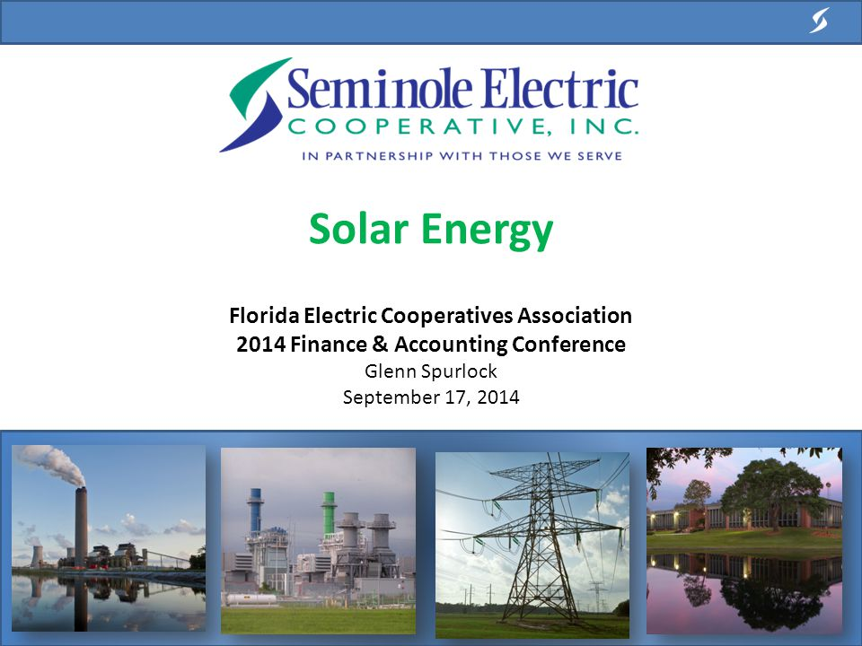 Solar Energy Florida Electric Cooperatives Association 2014 Finance & Accounting Conference Glenn Spurlock September 17, 2014