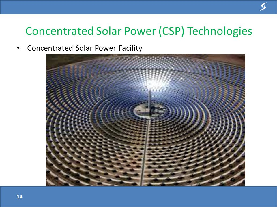 Concentrated Solar Power Facility Concentrated Solar Power (CSP) Technologies 14