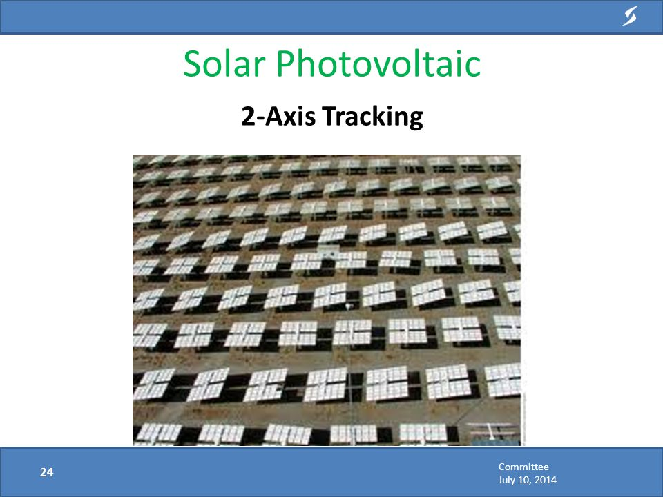 Solar Photovoltaic 2-Axis Tracking 24 Committee July 10, 2014