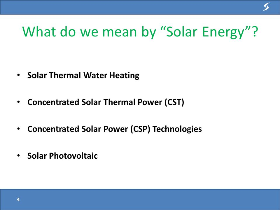 Solar Thermal Water Heating Concentrated Solar Thermal Power (CST) Concentrated Solar Power (CSP) Technologies Solar Photovoltaic What do we mean by Solar Energy .