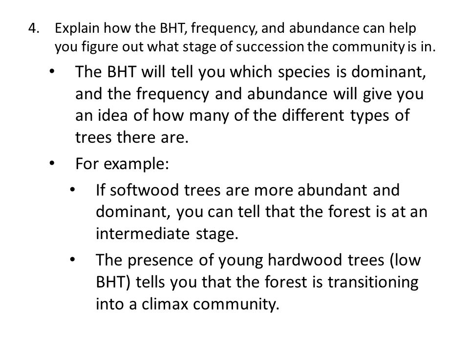 4.Explain how the BHT, frequency, and abundance can help you figure out what stage of succession the community is in. The BHT will tell you which spec