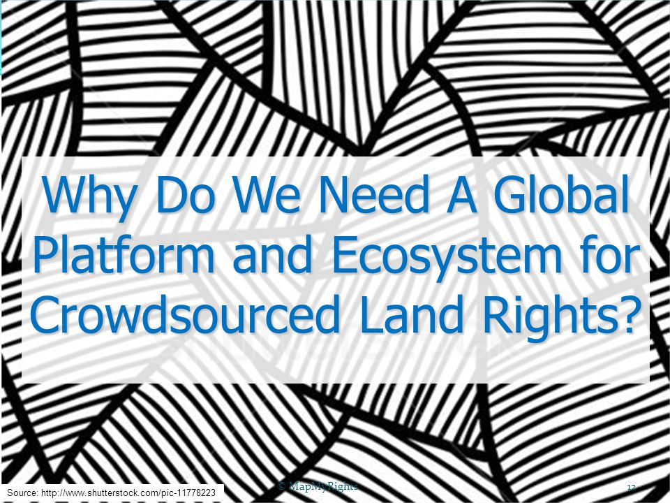 Why Do We Need A Global Platform and Ecosystem for Crowdsourced Land Rights.