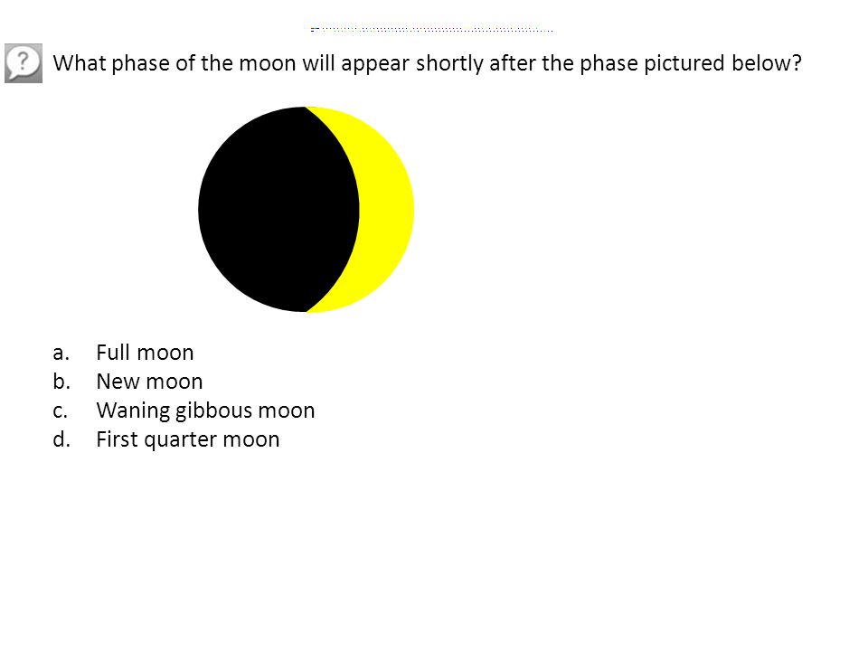 What phase of the moon will appear shortly after the phase pictured below.
